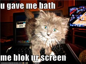 u gave me bath  me blok ur screen