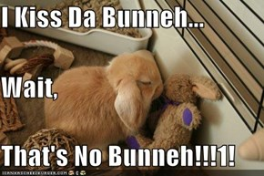 I Kiss Da Bunneh... Wait, That's No Bunneh!!!1!