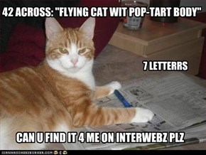 "42 ACROSS: ""FLYING CAT WIT POP-TART BODY"""