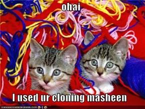 ohai  I used ur cloning masheen