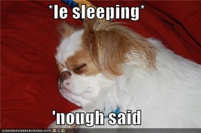 *le sleeping*  'nough said