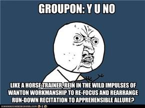 GROUPON: Y U NO