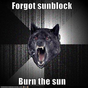 Forgot sunblock  Burn the sun