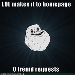 LOL makes it to homepage  0 freind requests