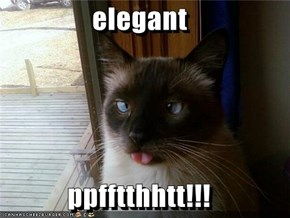 elegant  ppfftthhtt!!!