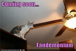 Coming soon...  Fandemonium