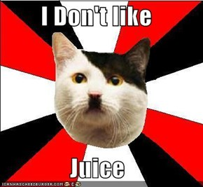 I Don't like  Juice