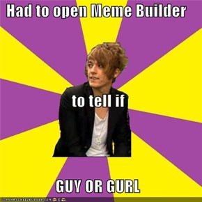 Had to open Meme Builder to tell if GUY OR GURL