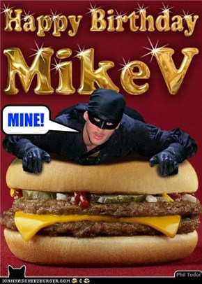 Happy Birthday MikeV . . . . . . . . . . . . . . . . . . . . . . . . . . . . .