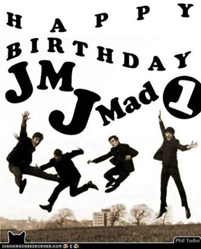 Happy Birthday JMJMad1 . . . . . . . . . . . . . . . . . . . . . . . . .
