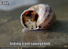 Gary,              hiding from spongebob