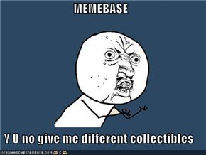 MEMEBASE  Y U no give me different collectibles
