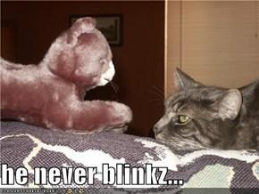 he never blinkz...