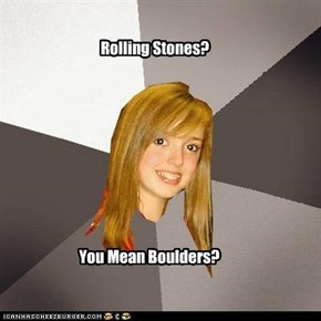 Musically Oblivious 8th Grader:It won't Give You Shelter