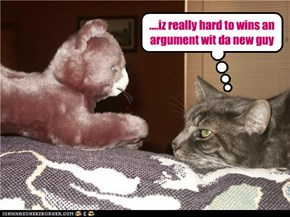 ....iz really hard to wins an argument wit da new guy