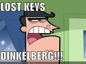 LOST KEYS                   DINKELBERG!!!