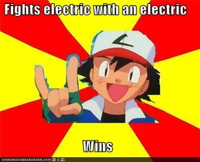 Fights electric with an electric  Wins