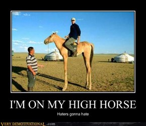 I'M ON MY HIGH HORSE