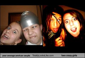 your average amrican couple Totally Looks Like two crazy girls