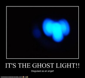 IT'S THE GHOST LIGHT!!