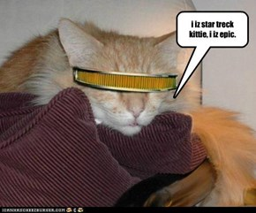 i iz star treck kittie, i iz epic.