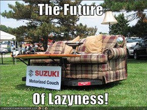 The Future  Of Lazyness!
