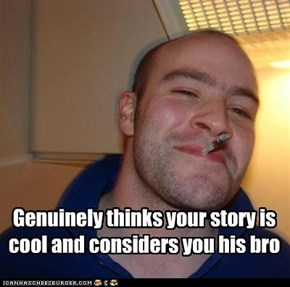 Good Guy Greg Is Bros with Everyone