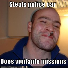 Steals police car  Does vigilante missions