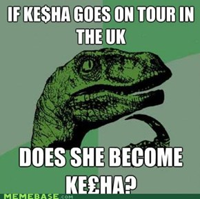 If Ke$ha Goes to England?