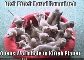 Itteh Bitteh Portal Kommitteh  Opens Wormhole to Kitteh Planet