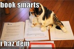 book smarts  i haz dem