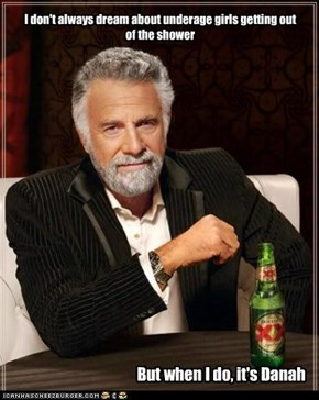 I don't always dream about underage girls getting out of the shower