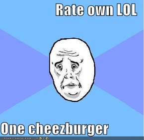 Rate own LOL  One cheezburger