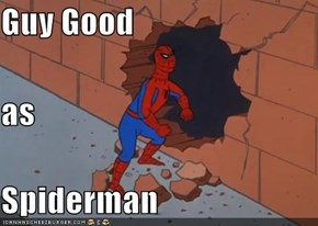Guy Good as Spiderman