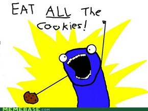 Me eat ALL cookies!