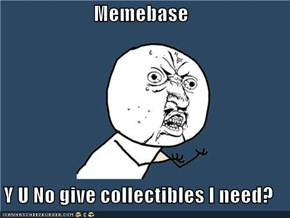Memebase  Y U No give collectibles I need?