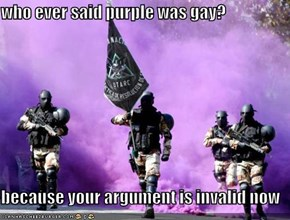 who ever said purple was gay?  because your argument is invalid now