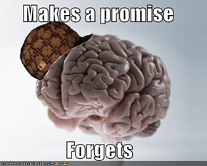 Scumbag Brain Swears On Your Mother's Grave