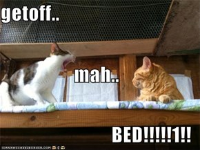 getoff.. mah.. BED!!!!!1!!