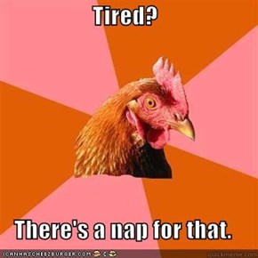 Tired?  There's a nap for that.