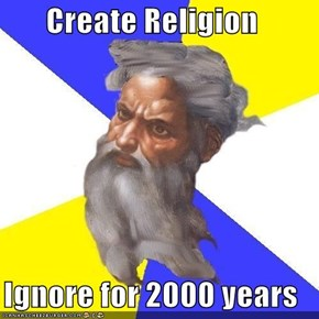 Create Religion  Ignore for 2000 years