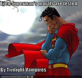 Even Superman's morals are tested  By Twilight Vampires