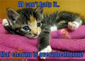 AI can't halp it..  Mai charmz is overwhelmzing!