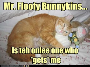 Mr. Floofy Bunnykins...