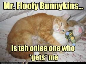 Mr. Floofy Bunnykins...