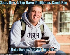 "Says He's A Big Dave Matthews Band Fan  Only Knows ""Crash Into Me"""