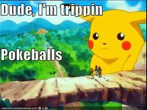 Dude, I'm trippin Pokeballs
