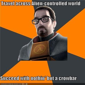 Travel across Alien-controlled world  Succeed with nothin' but a crowbar
