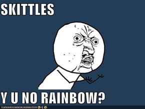 SKITTLES  Y U NO RAINBOW?