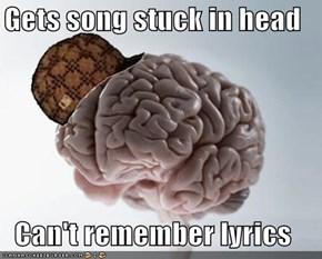 Scumbag Brain Can't Even Google Them